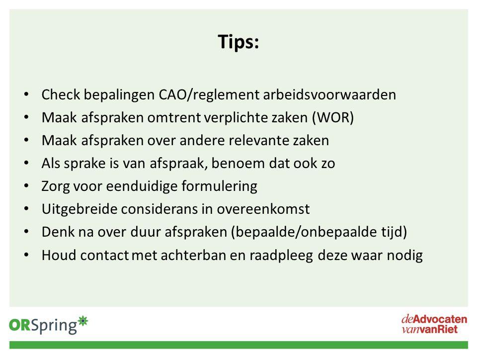 Tips: Check bepalingen CAO/reglement arbeidsvoorwaarden Maak afspraken omtrent verplichte zaken (WOR) Maak afspraken over andere relevante zaken Als s