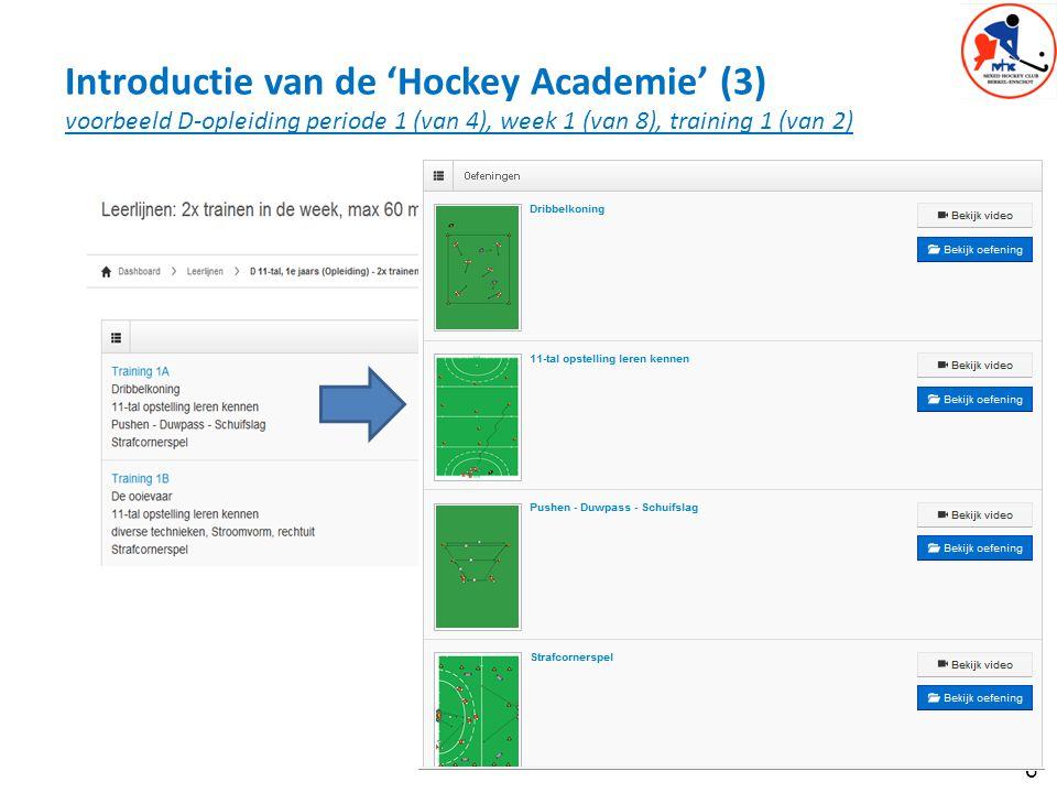 7 Introductie van de 'Hockey Academie' (4) voorbeeld D-opleiding periode 1 (van 4), week 1 (van 8), training 1 (van 2) Oefeningen worden uitgelegd middels tekst, overzichtsfoto en animatie Voor veel oefeningen zijn ook techniek video's beschikbaar