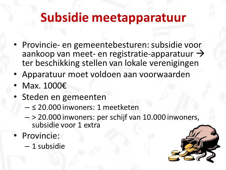 Provincie- en gemeentebesturen: subsidie voor aankoop van meet- en registratie-apparatuur  ter beschikking stellen van lokale verenigingen Apparatuur