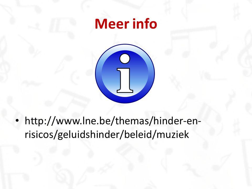 http://www.lne.be/themas/hinder-en- risicos/geluidshinder/beleid/muziek Meer info