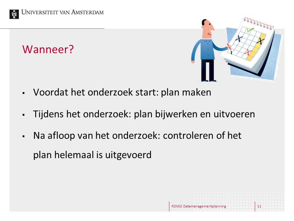 RDMO Datamanagementplanning11 Wanneer?  Voordat het onderzoek start: plan maken  Tijdens het onderzoek: plan bijwerken en uitvoeren  Na afloop van