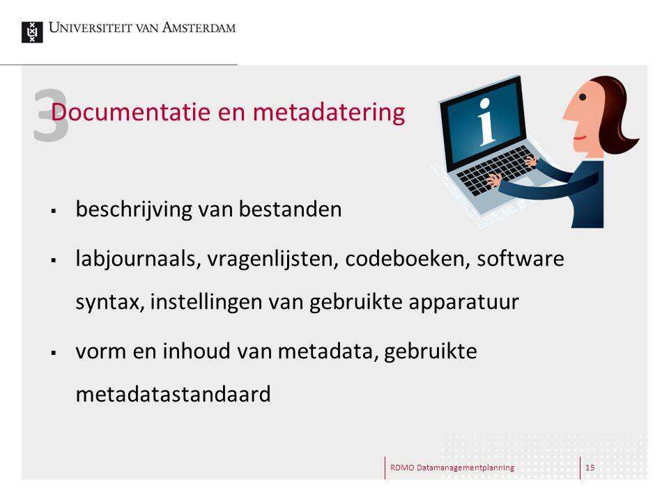 3 Documentatie en metadatering  beschrijving van bestanden  labjournaals, vragenlijsten, codeboeken, software syntax, instellingen van gebruikte app