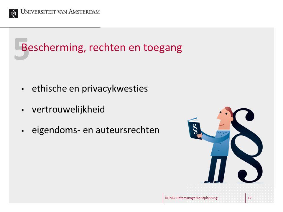 5 Bescherming, rechten en toegang  ethische en privacykwesties  vertrouwelijkheid  eigendoms- en auteursrechten RDMO Datamanagementplanning17