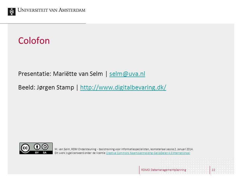 RDMO Datamanagementplanning22 Colofon Presentatie: Mariëtte van Selm | selm@uva.nlselm@uva.nl Beeld: Jørgen Stamp | http://www.digitalbevaring.dk/http://www.digitalbevaring.dk/ M.