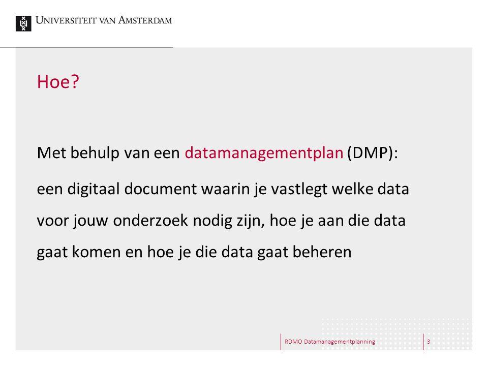 RDMO Datamanagementplanning3 Hoe? Met behulp van een datamanagementplan (DMP): een digitaal document waarin je vastlegt welke data voor jouw onderzoek