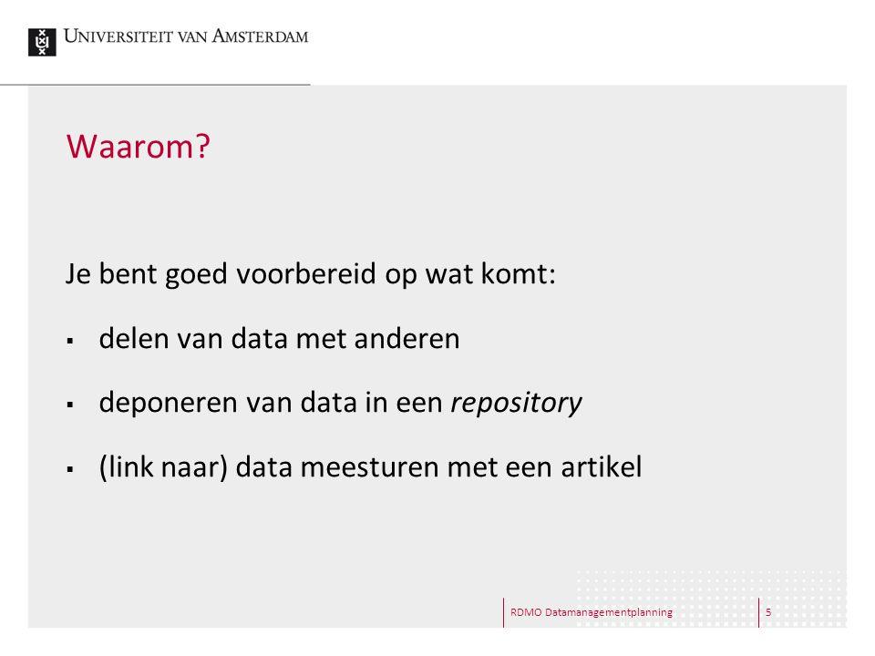 RDMO Datamanagementplanning5 Waarom? Je bent goed voorbereid op wat komt:  delen van data met anderen  deponeren van data in een repository  (link