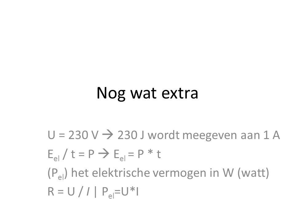 Nog wat extra U = 230 V  230 J wordt meegeven aan 1 A E el / t = P  E el = P * t (P el ) het elektrische vermogen in W (watt) R = U / I | P el =U*I