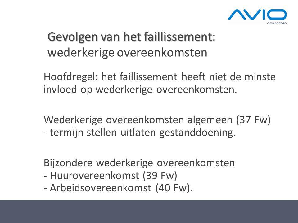 Gevolgen van het faillissement Gevolgen van het faillissement: wederkerige overeenkomsten Hoofdregel: het faillissement heeft niet de minste invloed op wederkerige overeenkomsten.