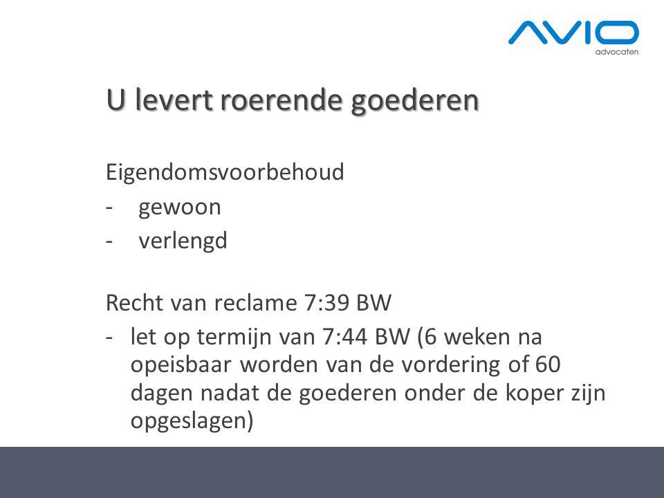U levert roerende goederen Eigendomsvoorbehoud -gewoon -verlengd Recht van reclame 7:39 BW - let op termijn van 7:44 BW (6 weken na opeisbaar worden v