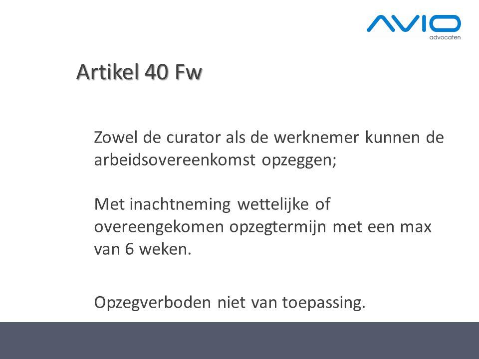 Artikel 40 Fw Zowel de curator als de werknemer kunnen de arbeidsovereenkomst opzeggen; Met inachtneming wettelijke of overeengekomen opzegtermijn met een max van 6 weken.