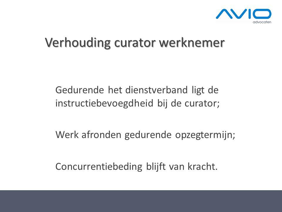 Verhouding curator werknemer Gedurende het dienstverband ligt de instructiebevoegdheid bij de curator; Werk afronden gedurende opzegtermijn; Concurrentiebeding blijft van kracht.