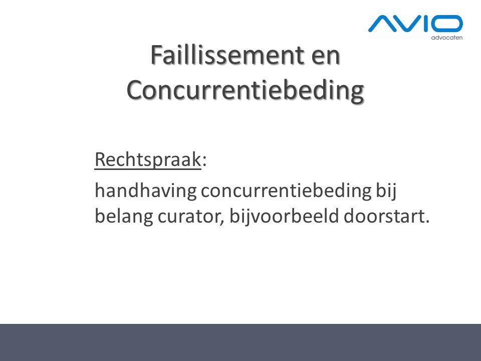 Faillissement en Concurrentiebeding Rechtspraak: handhaving concurrentiebeding bij belang curator, bijvoorbeeld doorstart.