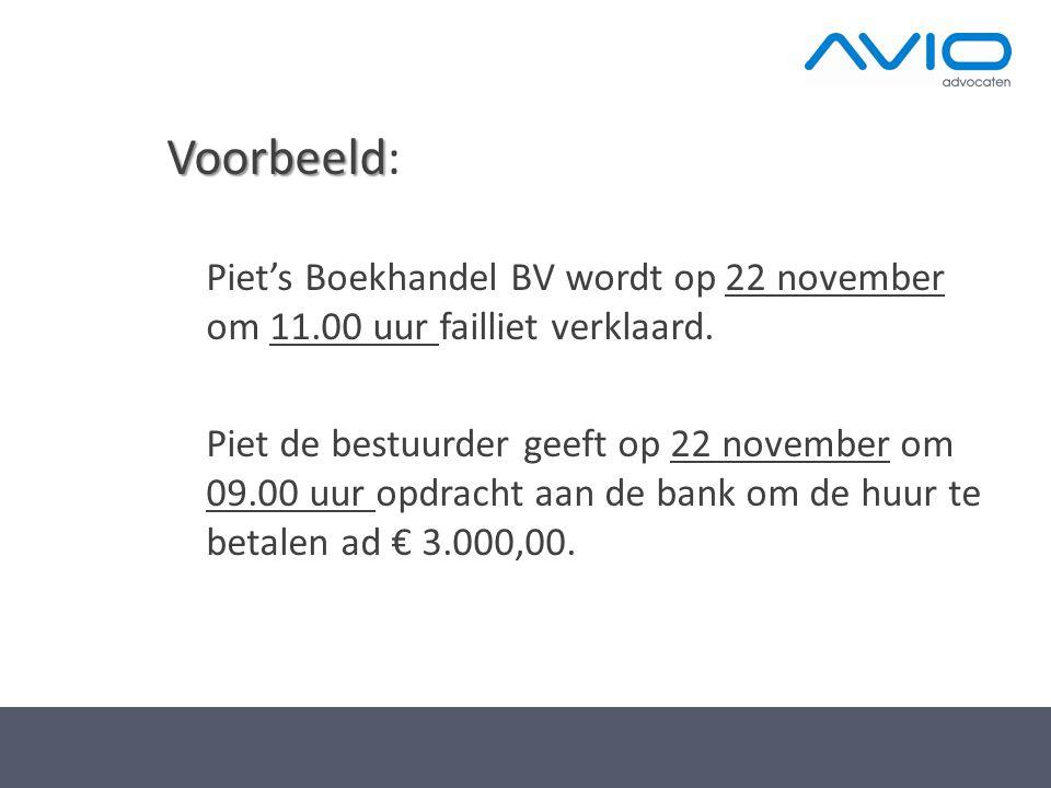 Voorbeeld Voorbeeld: Piet's Boekhandel BV wordt op 22 november om 11.00 uur failliet verklaard. Piet de bestuurder geeft op 22 november om 09.00 uur o