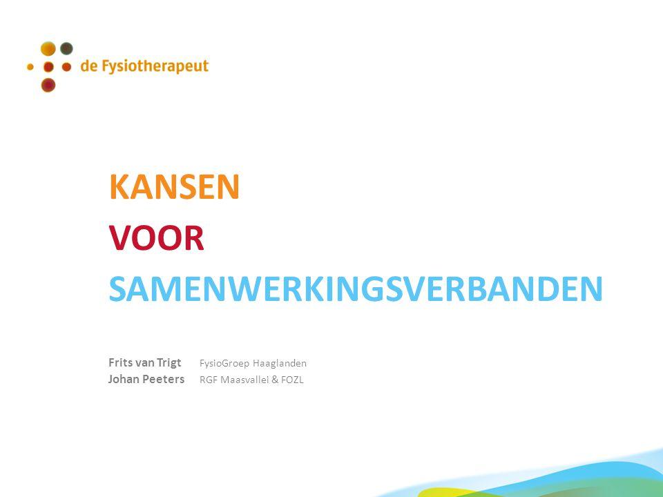 KANSEN VOOR SAMENWERKINGSVERBANDEN Frits van Trigt FysioGroep Haaglanden Johan Peeters RGF Maasvallei & FOZL
