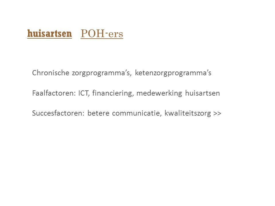 Chronische zorgprogramma's, ketenzorgprogramma's Faalfactoren: ICT, financiering, medewerking huisartsen Succesfactoren: betere communicatie, kwaliteitszorg >> huisartsen POH-ers