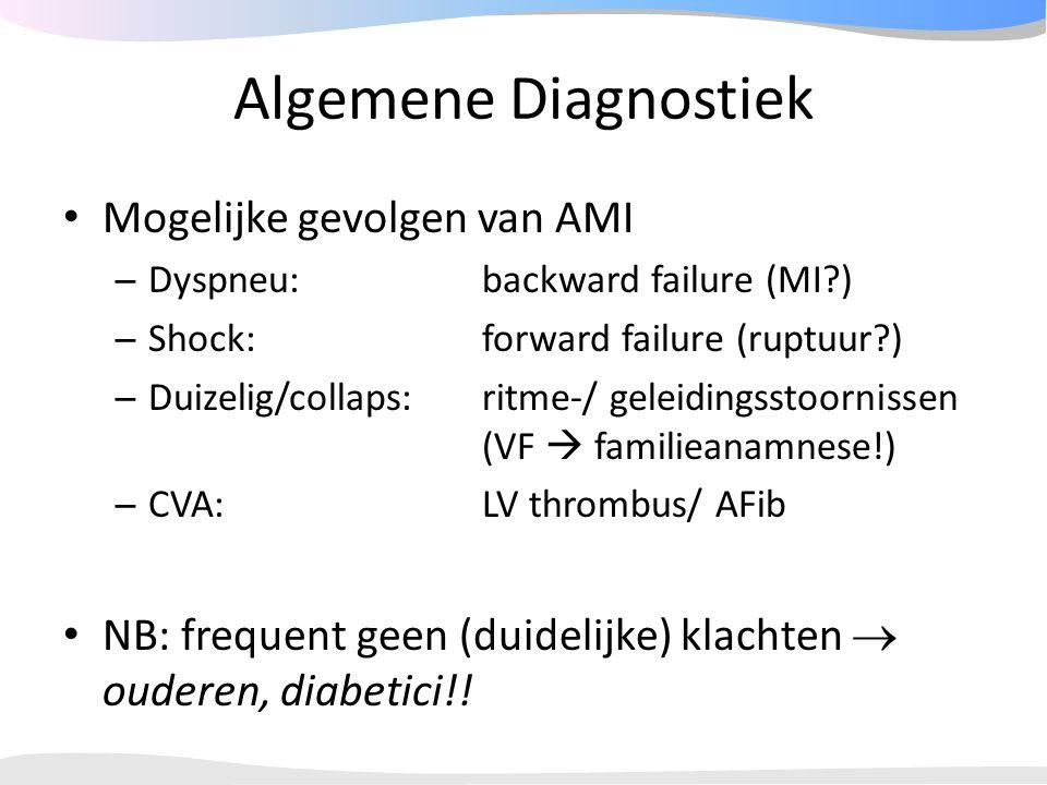 Algemene Diagnostiek Mogelijke gevolgen van AMI – Dyspneu:backward failure (MI?) – Shock:forward failure (ruptuur?) – Duizelig/collaps:ritme-/ geleidi