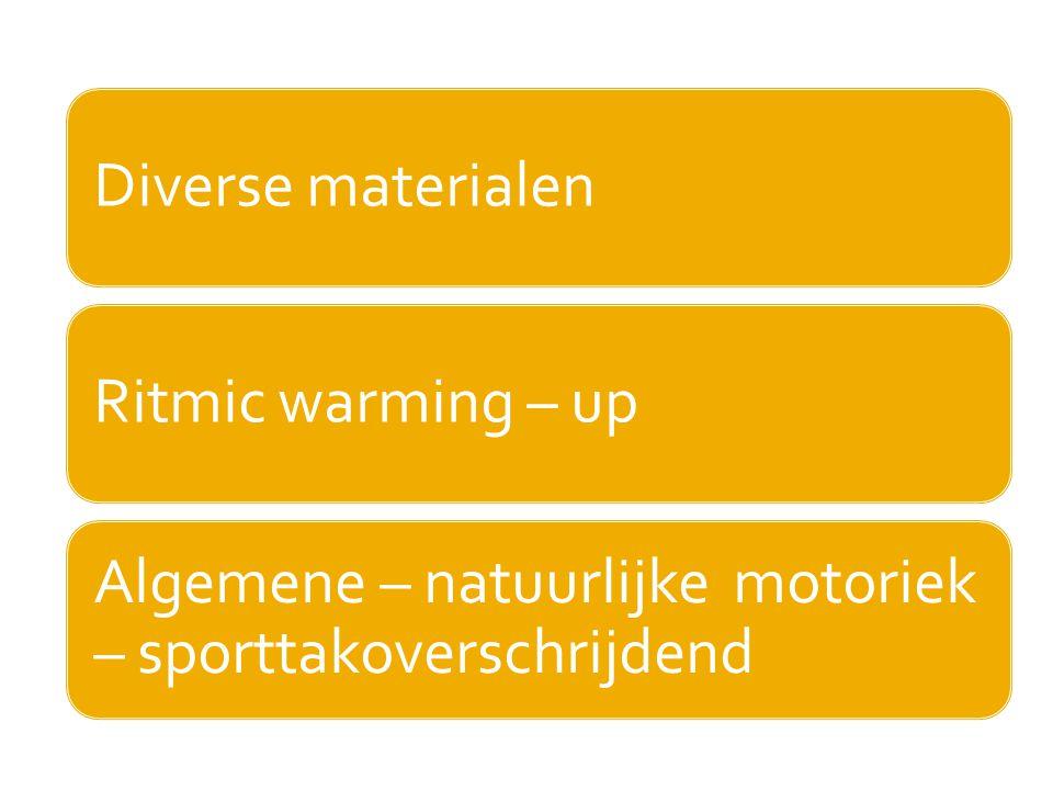 Diverse materialenRitmic warming – up Algemene – natuurlijke motoriek – sporttakoverschrijdend