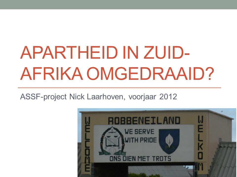 APARTHEID IN ZUID- AFRIKA OMGEDRAAID ASSF-project Nick Laarhoven, voorjaar 2012