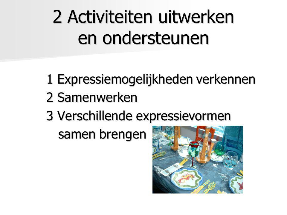 2 Activiteiten uitwerken en ondersteunen 1 Expressiemogelijkheden verkennen 1 Expressiemogelijkheden verkennen 2 Samenwerken 3 Verschillende expressie