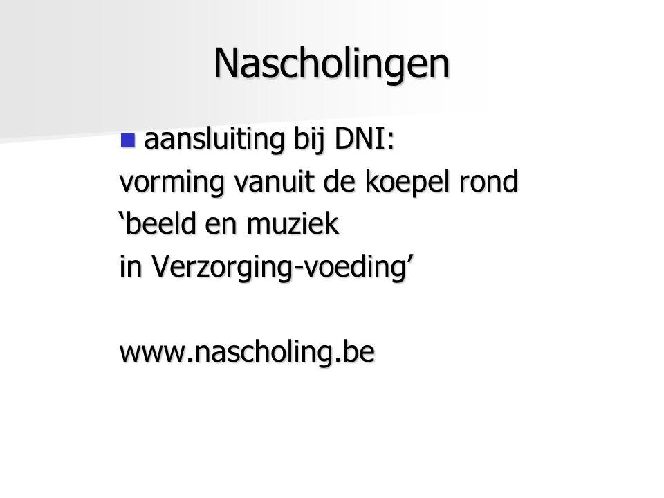Nascholingen aansluiting bij DNI: aansluiting bij DNI: vorming vanuit de koepel rond 'beeld en muziek in Verzorging-voeding' www.nascholing.be