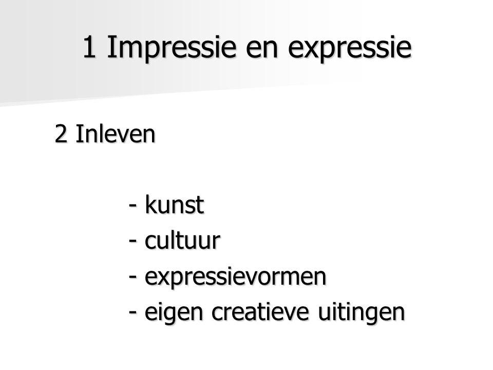 1 Impressie en expressie 2 Inleven - kunst - cultuur - expressievormen - eigen creatieve uitingen
