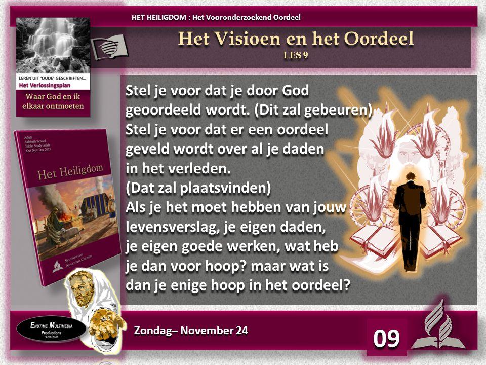 Zondag– November 24 09 HET HEILIGDOM : Het Vooronderzoekend Oordeel Het Visioen en het Oordeel LES 9 Het Visioen en het Oordeel LES 9 Stel je voor dat je door God geoordeeld wordt.