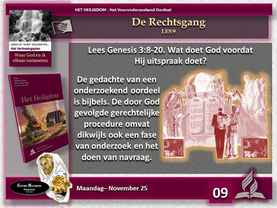 Maandag– November 25 09 Lees Genesis 3:8-20.Wat doet God voordat Hij uitspraak doet.
