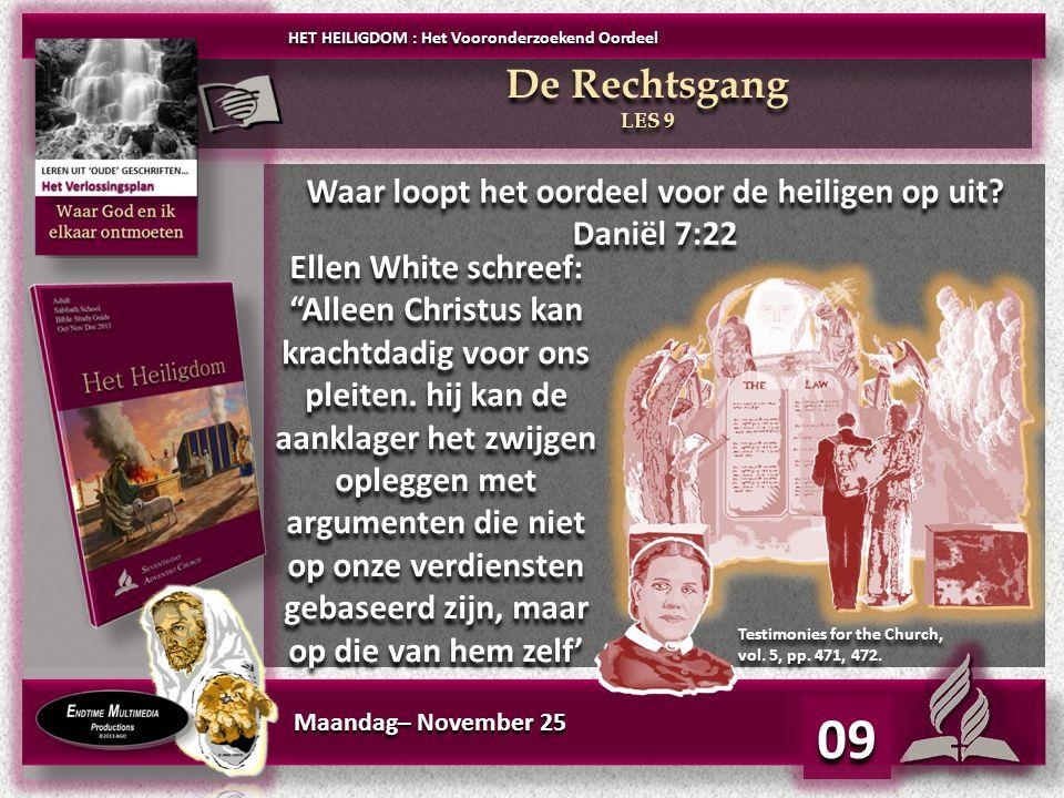 Maandag– November 25 09 Waar loopt het oordeel voor de heiligen op uit.