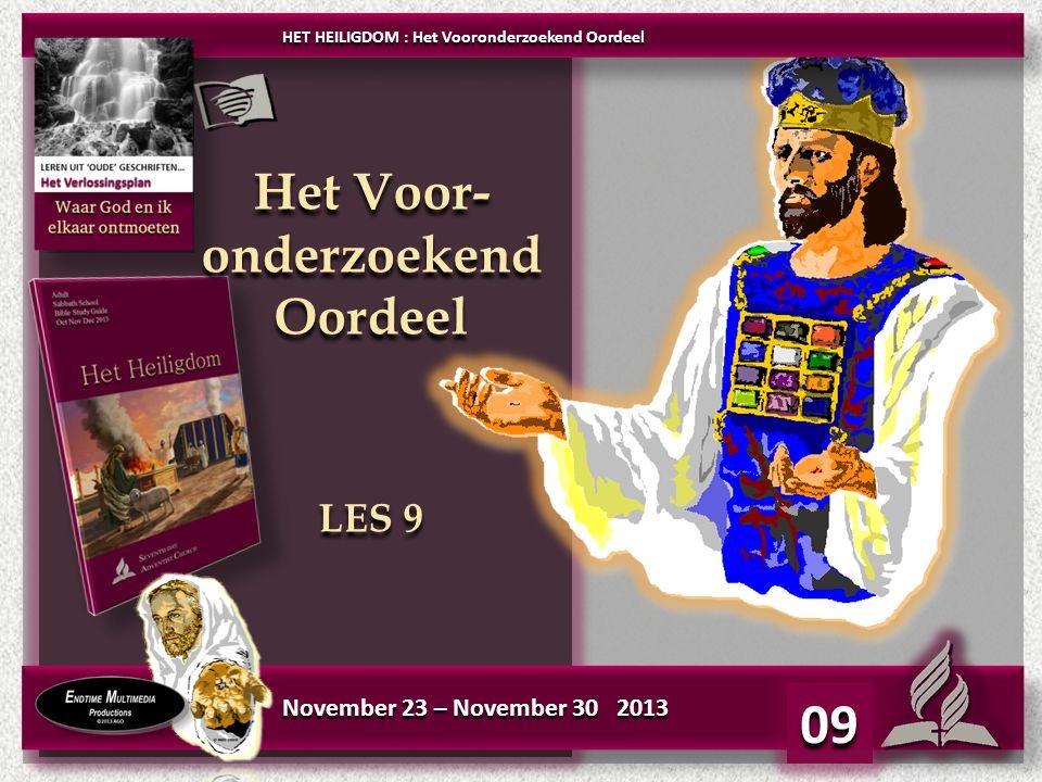 09 November 23 – November 30 2013 HET HEILIGDOM : Het Vooronderzoekend Oordeel Het Voor- onderzoekend Oordeel LES 9 Het Voor- onderzoekend Oordeel LES 9