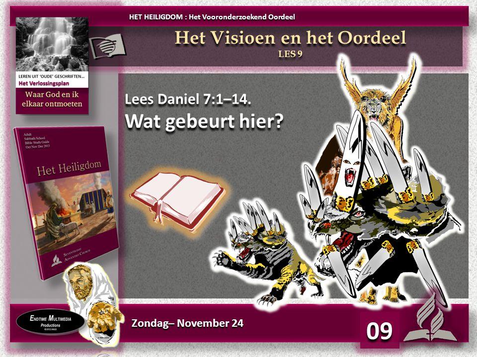 Zondag– November 24 09 Lees Daniel 7:1–14.Wat gebeurt hier.