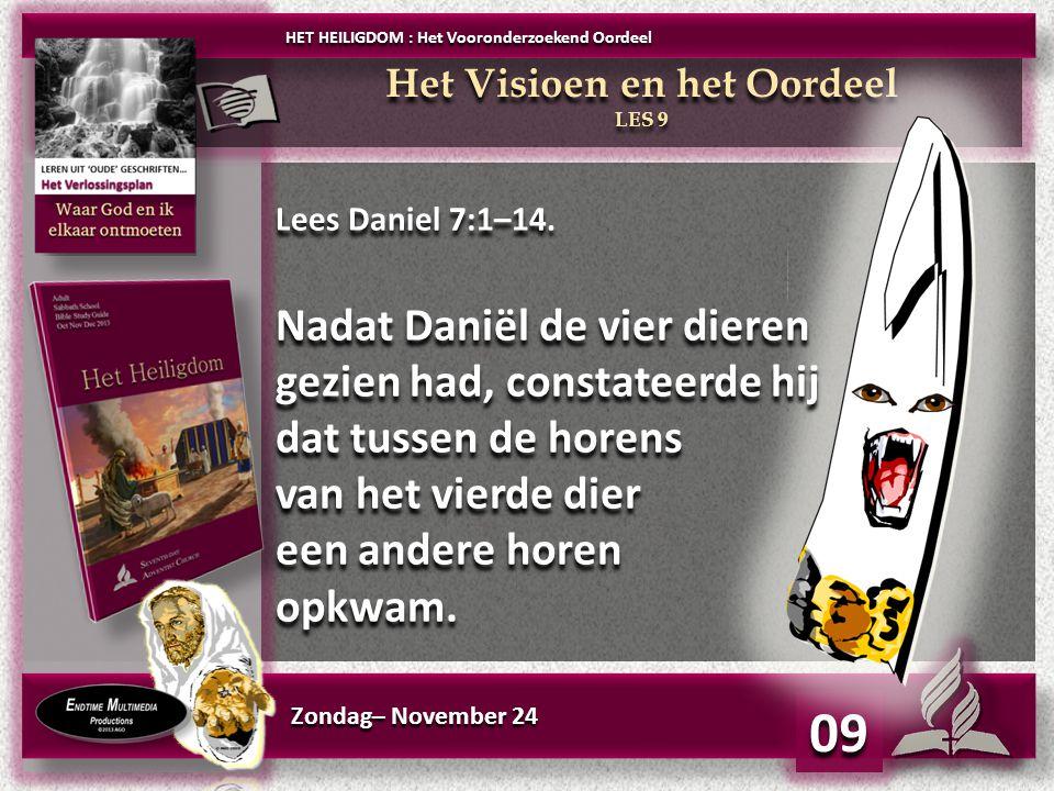 Zondag– November 24 09 HET HEILIGDOM : Het Vooronderzoekend Oordeel Het Visioen en het Oordeel LES 9 Het Visioen en het Oordeel LES 9 Lees Daniel 7:1–14.