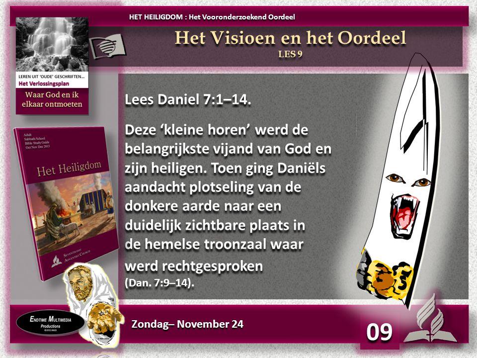 Zondag– November 24 09 Lees Daniel 7:1–14.