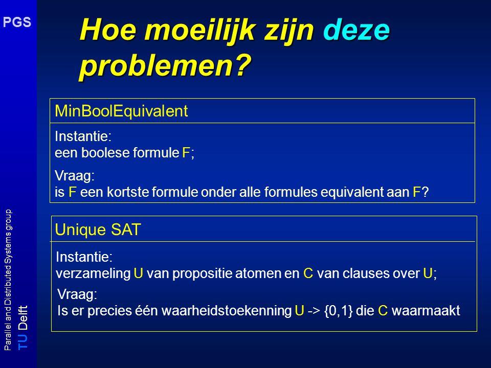 T U Delft Parallel and Distributed Systems group PGS Hoe moeilijk zijn deze problemen? Instantie: verzameling U van propositie atomen en C van clauses