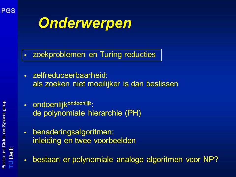 T U Delft Parallel and Distributed Systems group PGS Approximatie ETSP Euclidische TSP : d ij = d ji d ij  d ik + d kj Benaderingsalgoritme (Rosenkrantz) input: ETSP instantie C, D = [d ij ] nxn output: benadering van optimale tour begin T C := minimaal omspannende boom van (C,D); kosten := 0; bezocht :=  ; stad := c 1 ; while bezocht  C if  {stad, newstad}  T c and newstad  bezocht then skip else newstad:= eerstvolgende stad via T C  bezocht; kosten := kosten + d stad,newstad ; stad := newstad; kosten := kosten + d stad,c1 ; return kosten end runtijd algoritme O(n 2 )
