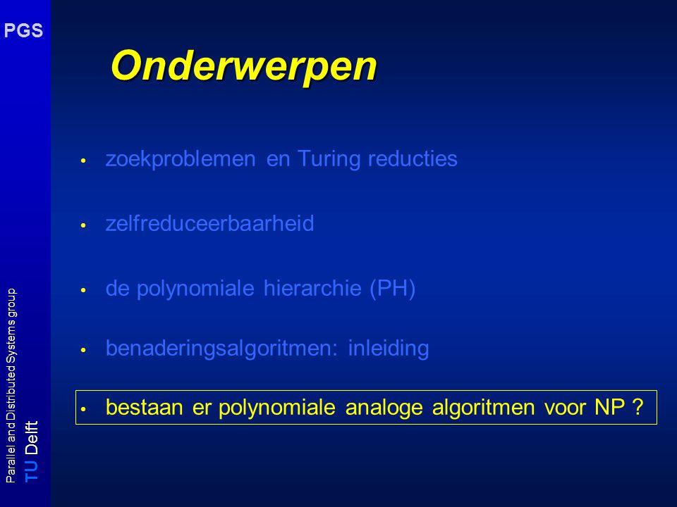 T U Delft Parallel and Distributed Systems group PGS Onderwerpen zoekproblemen en Turing reducties zelfreduceerbaarheid de polynomiale hierarchie (PH)