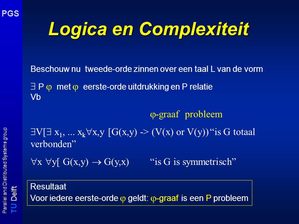 T U Delft Parallel and Distributed Systems group PGS Logica en Complexiteit Beschouw nu tweede-orde zinnen over een taal L van de vorm  P  met  eer
