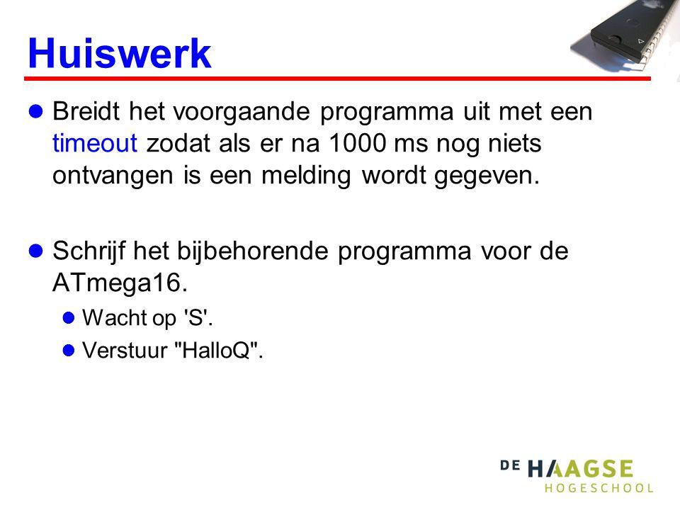 Huiswerk Breidt het voorgaande programma uit met een timeout zodat als er na 1000 ms nog niets ontvangen is een melding wordt gegeven.