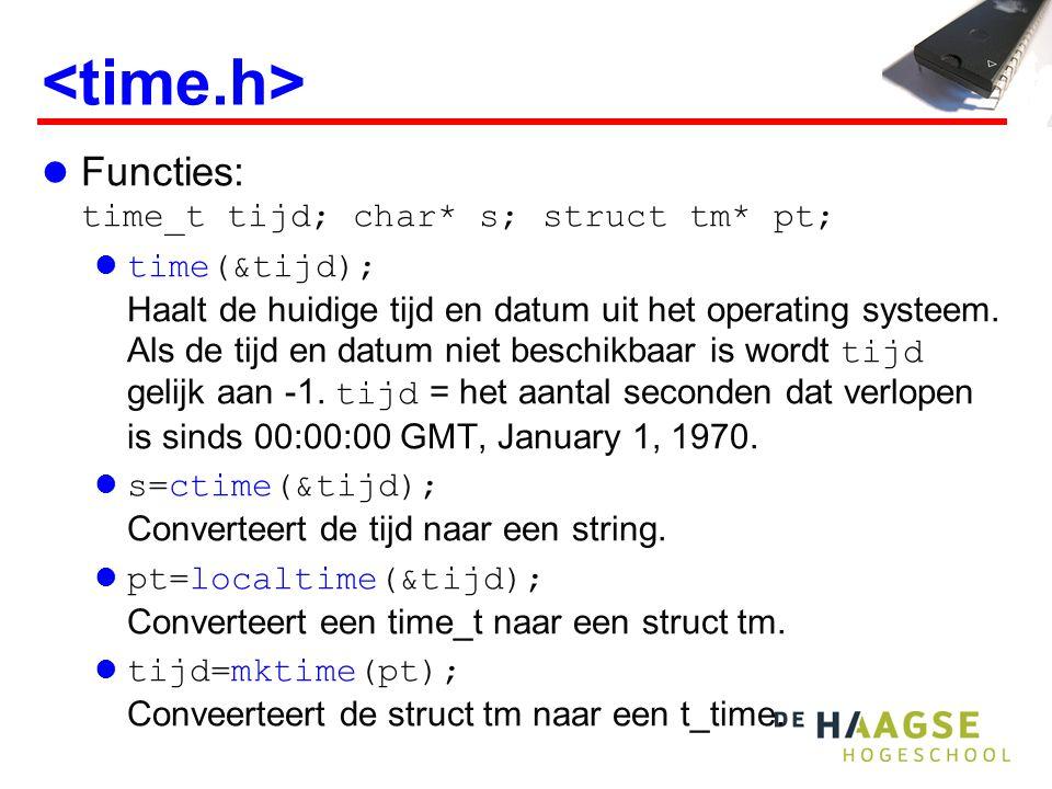 Functies: time_t tijd; char* s; struct tm* pt; time(&tijd); Haalt de huidige tijd en datum uit het operating systeem.