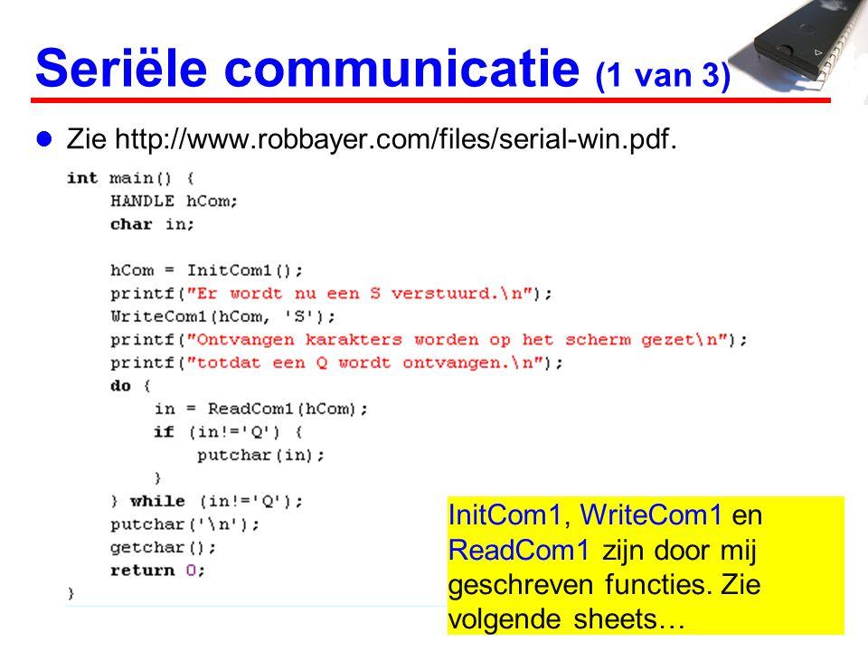 Seriële communicatie (1 van 3) Zie http://www.robbayer.com/files/serial-win.pdf.