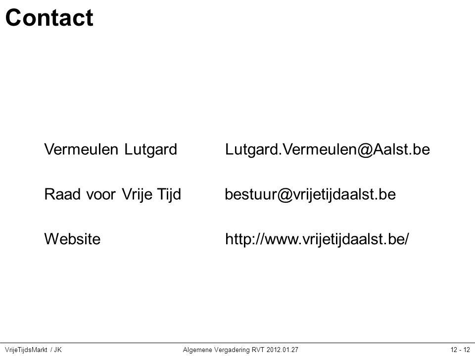 VrijeTijdsMarkt / JKAlgemene Vergadering RVT 2012.01.2712 - 12 Contact Lutgard.Vermeulen@Aalst.be Raad voor Vrije Tijdbestuur@vrijetijdaalst.be http://www.vrijetijdaalst.be/Website Vermeulen Lutgard