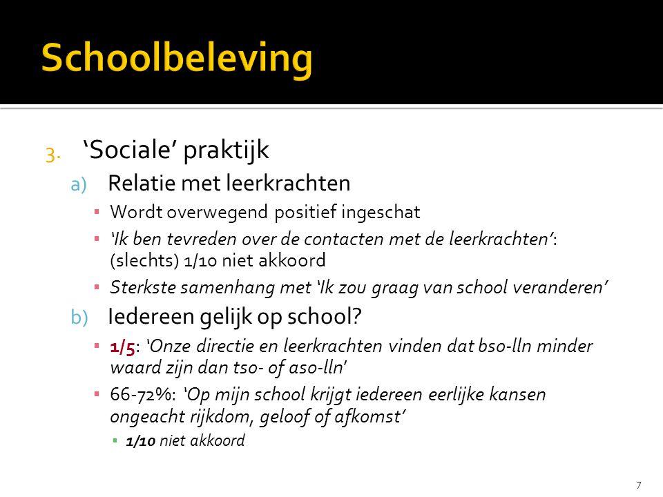 3. 'Sociale' praktijk a) Relatie met leerkrachten ▪ Wordt overwegend positief ingeschat ▪ 'Ik ben tevreden over de contacten met de leerkrachten': (sl
