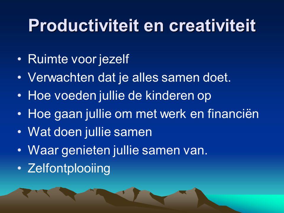 Productiviteit en creativiteit Ruimte voor jezelf Verwachten dat je alles samen doet. Hoe voeden jullie de kinderen op Hoe gaan jullie om met werk en