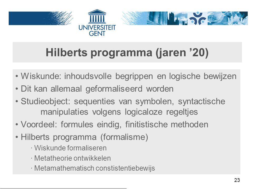 23 Hilberts programma (jaren '20) Wiskunde: inhoudsvolle begrippen en logische bewijzen Dit kan allemaal geformaliseerd worden Studieobject: sequentie