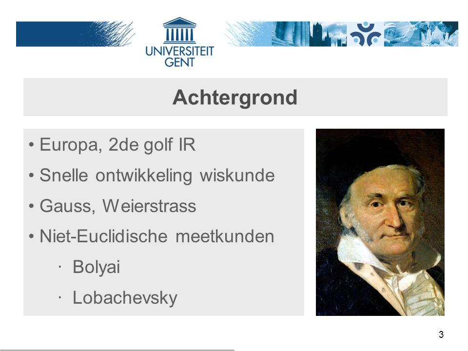 3 Achtergrond Europa, 2de golf IR Snelle ontwikkeling wiskunde Gauss, Weierstrass Niet-Euclidische meetkunden ‧ Bolyai ‧ Lobachevsky