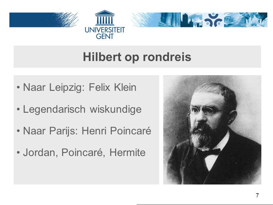 8 Hilbert op rondreis Naar Leipzig: Felix Klein Legendarisch wiskundige Naar Parijs: Henri Poincaré Jordan, Poincaré, Hermite Naar Berlijn: Leopold Kronecker
