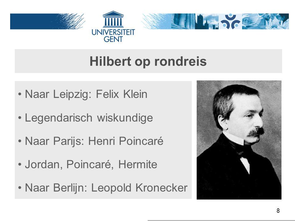 8 Hilbert op rondreis Naar Leipzig: Felix Klein Legendarisch wiskundige Naar Parijs: Henri Poincaré Jordan, Poincaré, Hermite Naar Berlijn: Leopold Kr