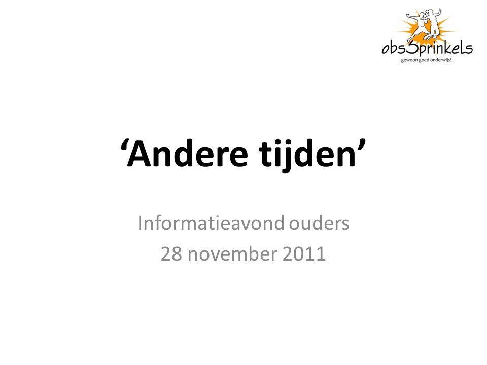 'Andere tijden' Informatieavond ouders 28 november 2011