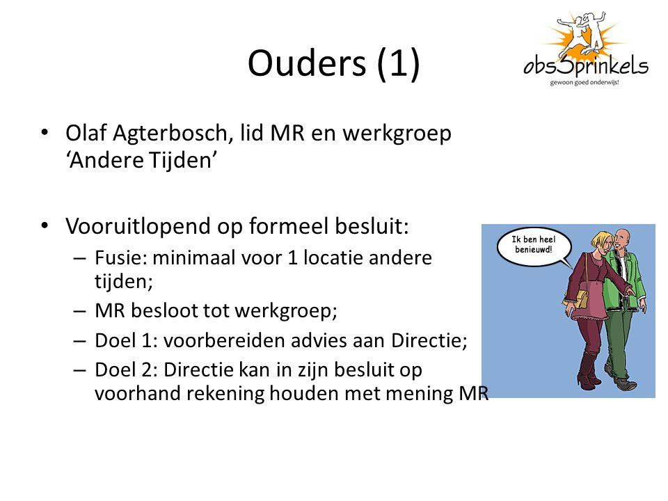 Ouders (1) Olaf Agterbosch, lid MR en werkgroep 'Andere Tijden' Vooruitlopend op formeel besluit: – Fusie: minimaal voor 1 locatie andere tijden; – MR