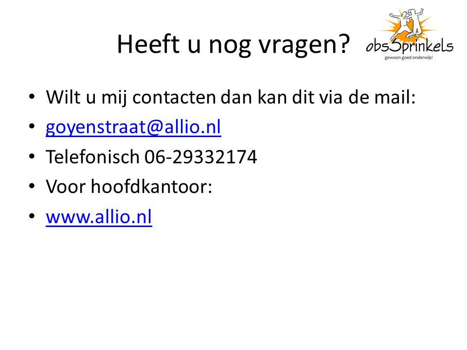 Heeft u nog vragen? Wilt u mij contacten dan kan dit via de mail: goyenstraat@allio.nl Telefonisch 06-29332174 Voor hoofdkantoor: www.allio.nl