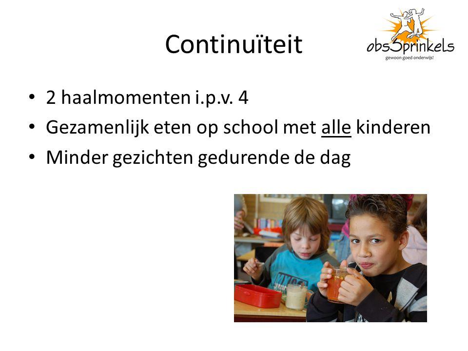 Continuïteit 2 haalmomenten i.p.v. 4 Gezamenlijk eten op school met alle kinderen Minder gezichten gedurende de dag